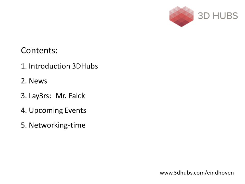 Contents: 1. Introduction 3DHubs 2. News 3. Lay3rs: Mr. Falck 4