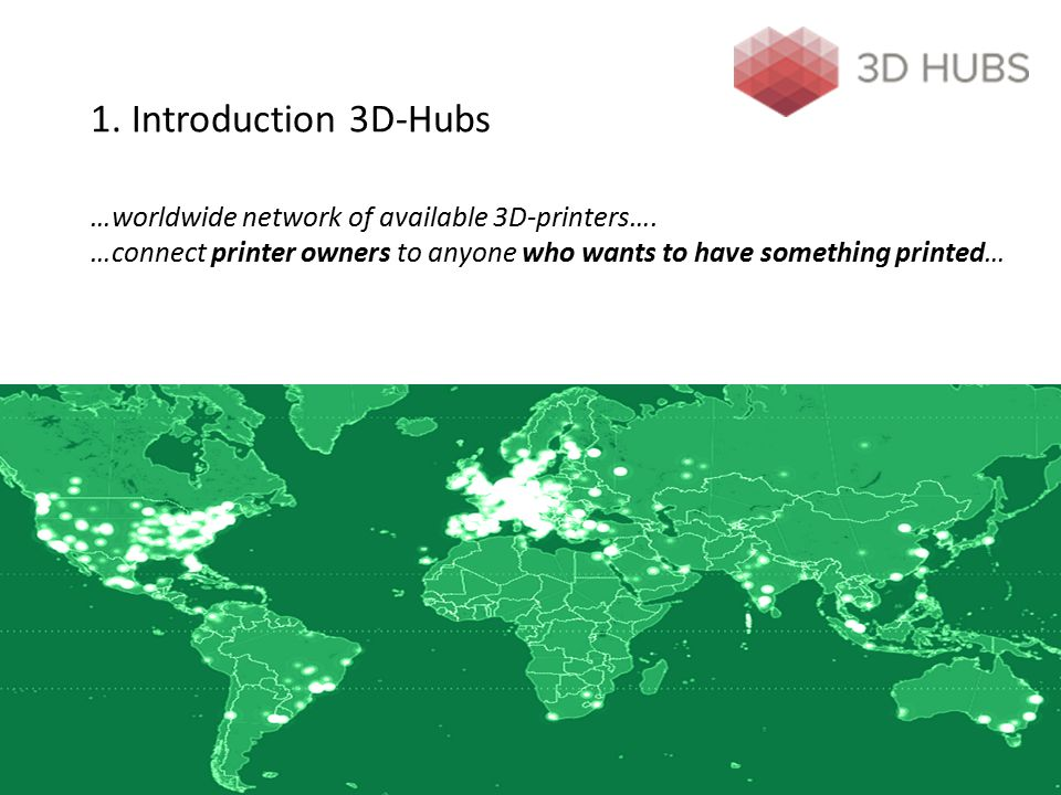 1. Introduction 3D-Hubs …worldwide network of available 3D-printers…
