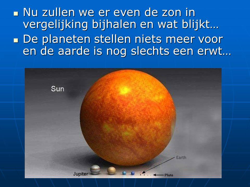 Nu zullen we er even de zon in vergelijking bijhalen en wat blijkt…