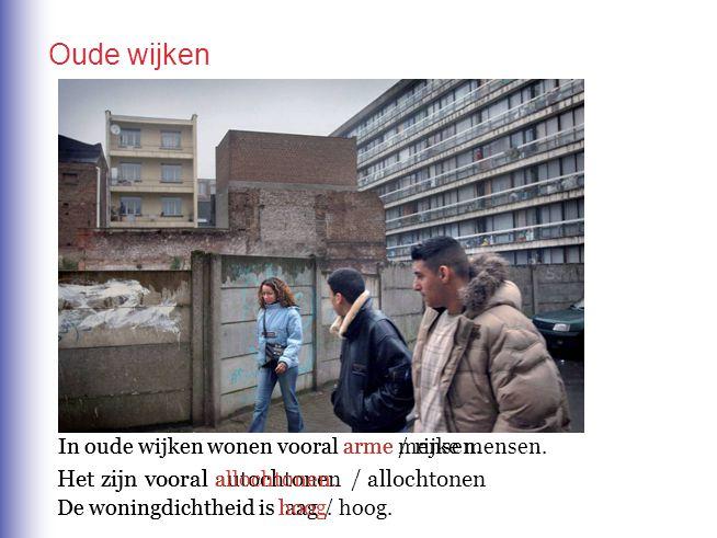 Oude wijken Het zijn vooral allochtonen.