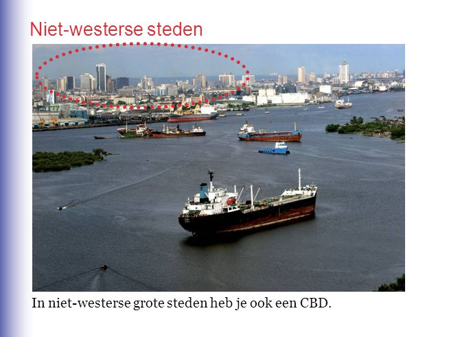 Niet-westerse steden In niet-westerse grote steden heb je ook een CBD.