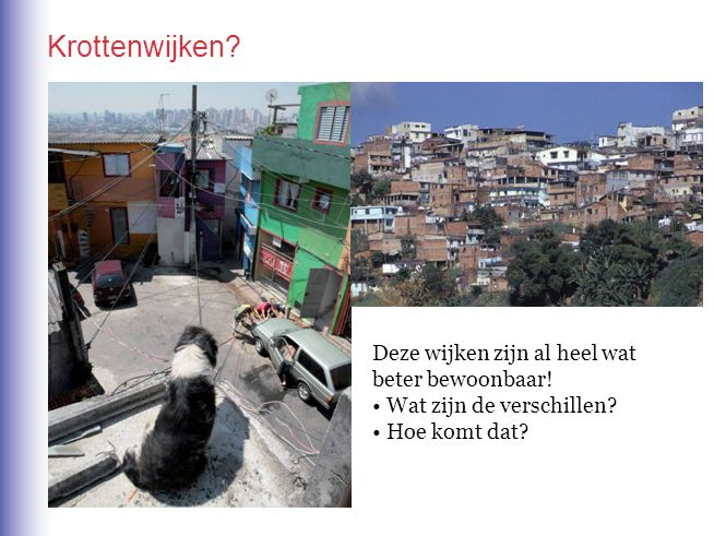 Krottenwijken Deze wijken zijn al heel wat beter bewoonbaar!