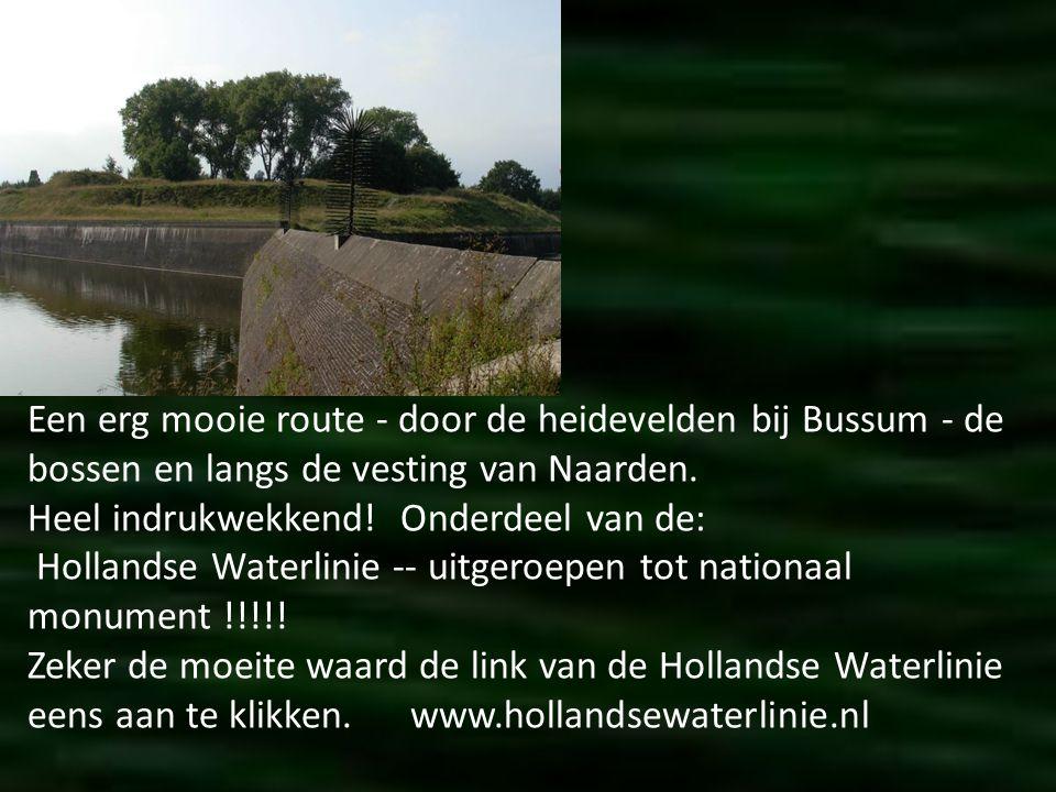 Een erg mooie route - door de heidevelden bij Bussum - de bossen en langs de vesting van Naarden.