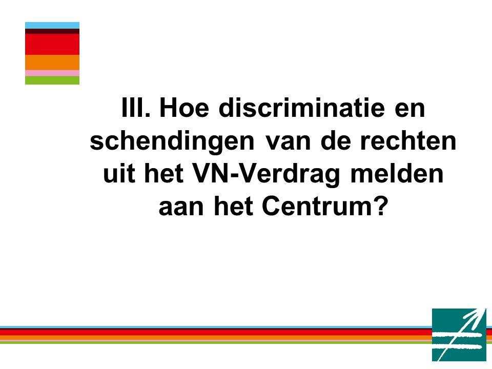 III. Hoe discriminatie en schendingen van de rechten uit het VN-Verdrag melden aan het Centrum