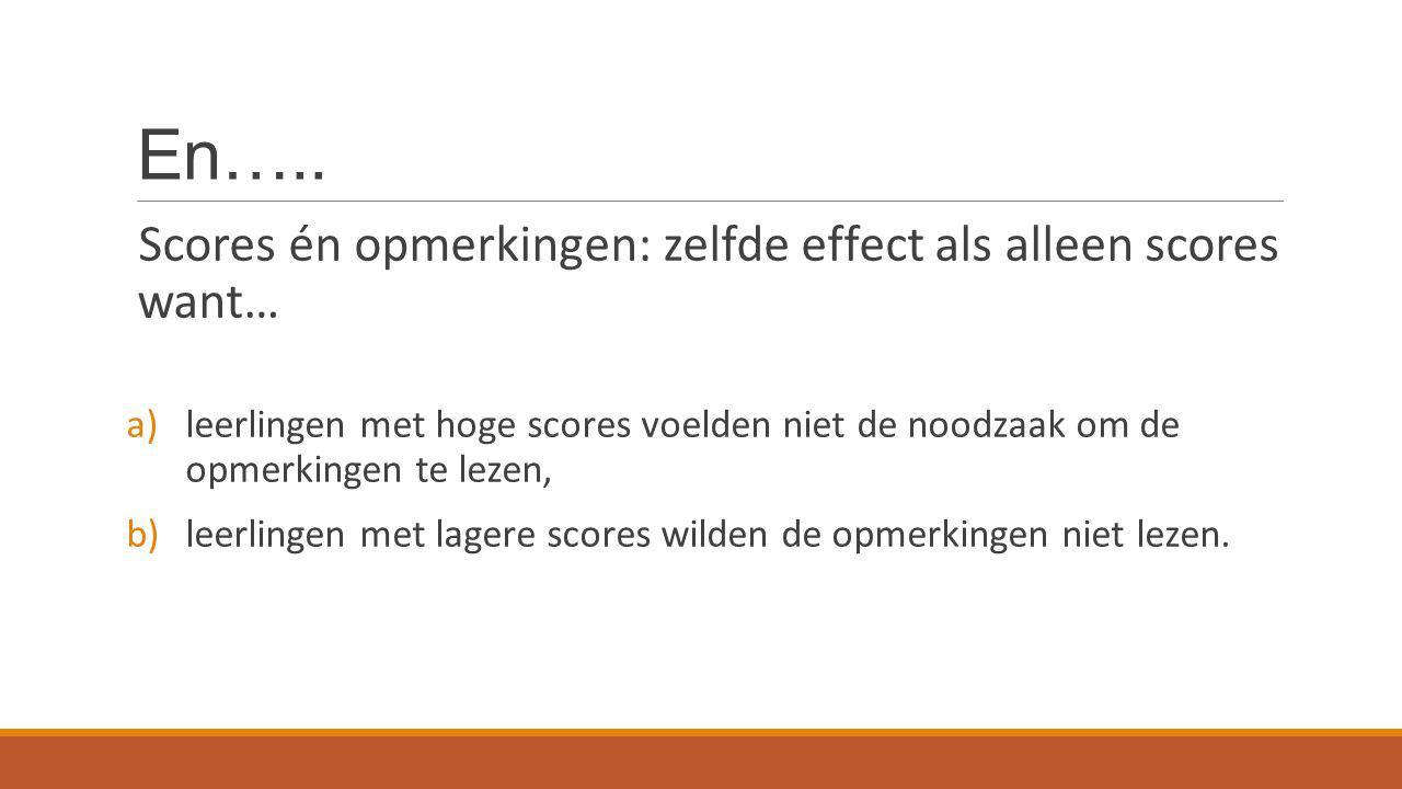 En….. Scores én opmerkingen: zelfde effect als alleen scores want…