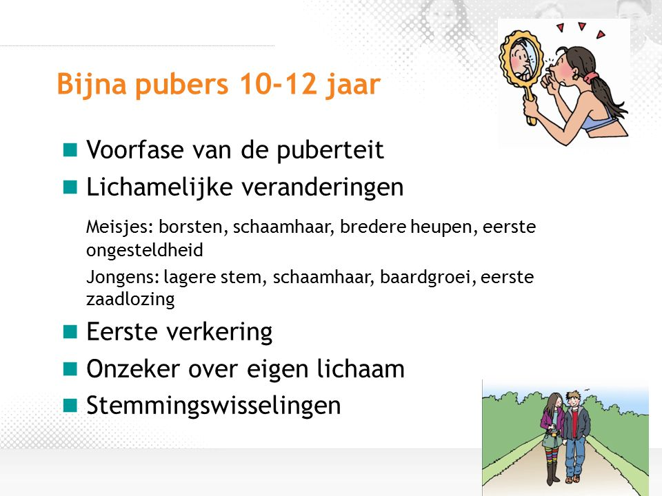 Bijna pubers 10-12 jaar Voorfase van de puberteit