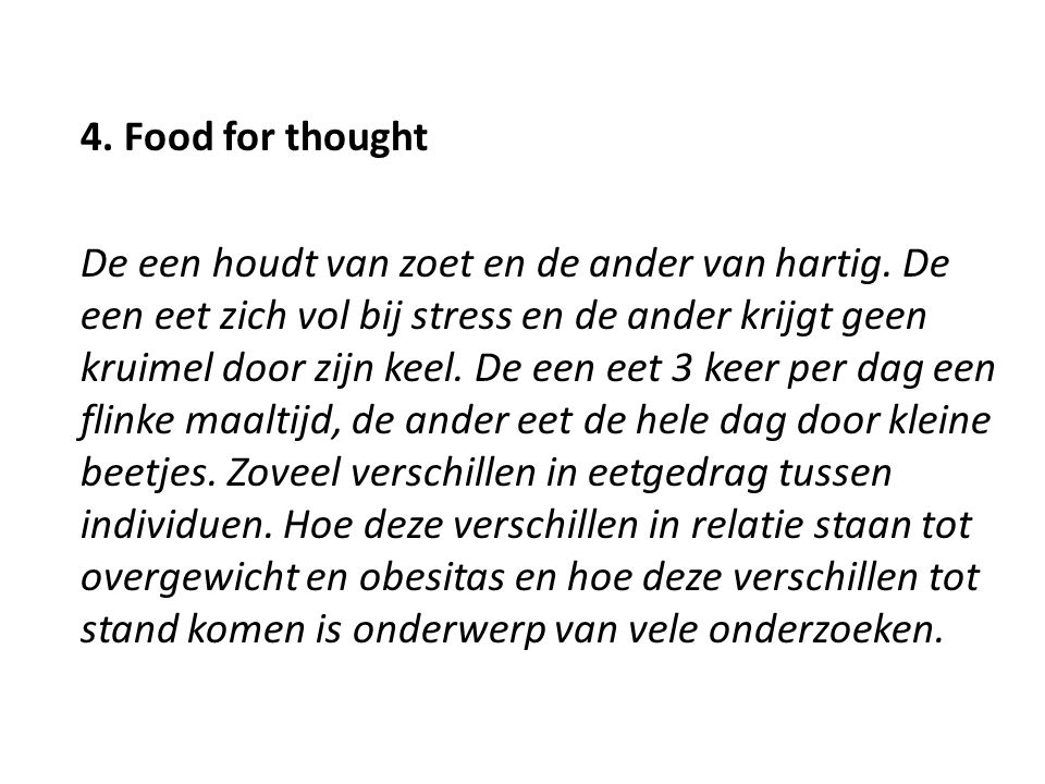 4. Food for thought De een houdt van zoet en de ander van hartig