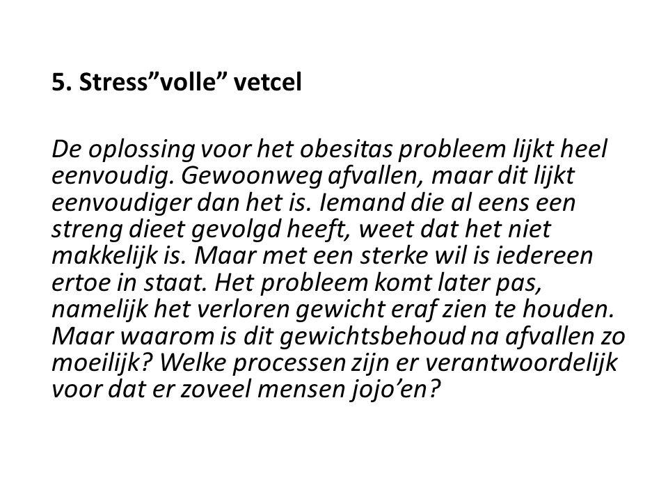 5. Stress volle vetcel De oplossing voor het obesitas probleem lijkt heel eenvoudig.