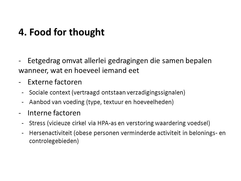 4. Food for thought Eetgedrag omvat allerlei gedragingen die samen bepalen wanneer, wat en hoeveel iemand eet.