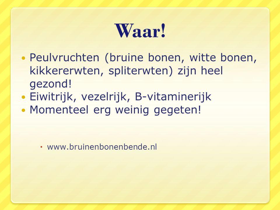 Waar! Peulvruchten (bruine bonen, witte bonen, kikkererwten, spliterwten) zijn heel gezond! Eiwitrijk, vezelrijk, B-vitaminerijk.