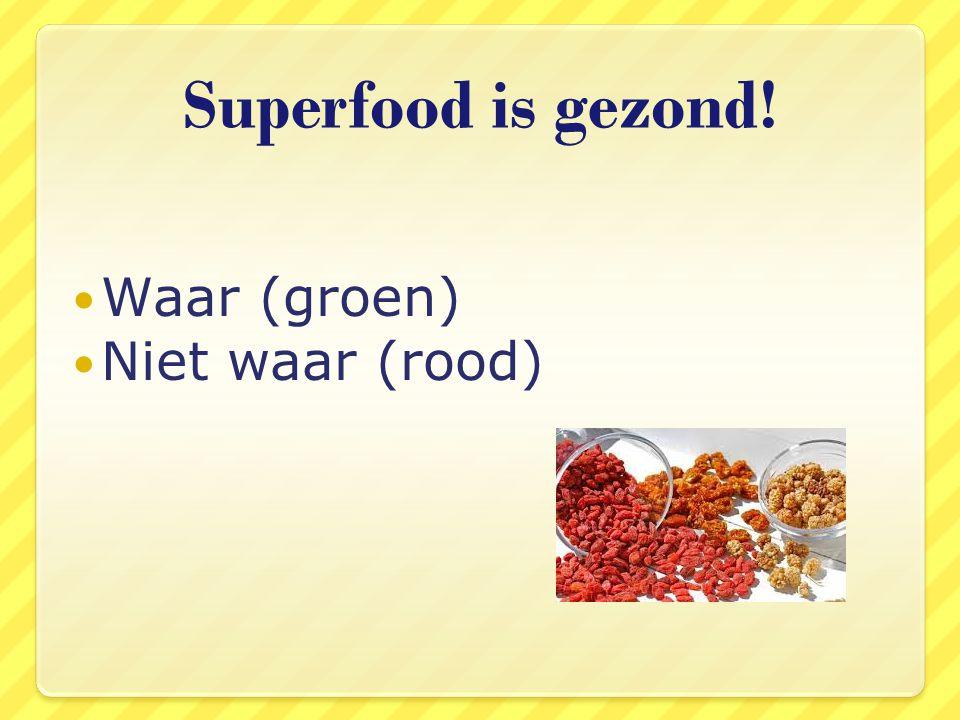 Superfood is gezond! Waar (groen) Niet waar (rood)