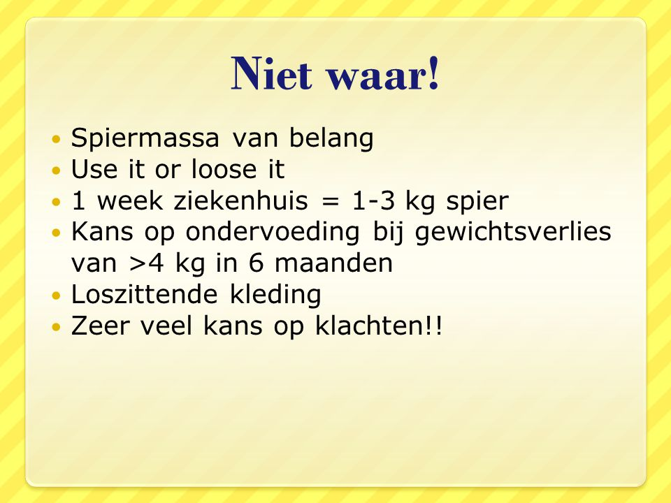 Niet waar! Spiermassa van belang Use it or loose it