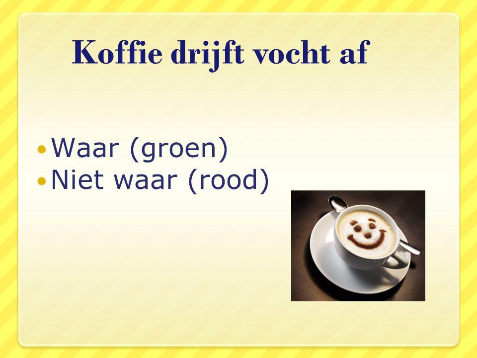 Koffie drijft vocht af Waar (groen) Niet waar (rood)