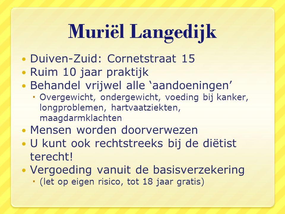 Muriël Langedijk Duiven-Zuid: Cornetstraat 15 Ruim 10 jaar praktijk
