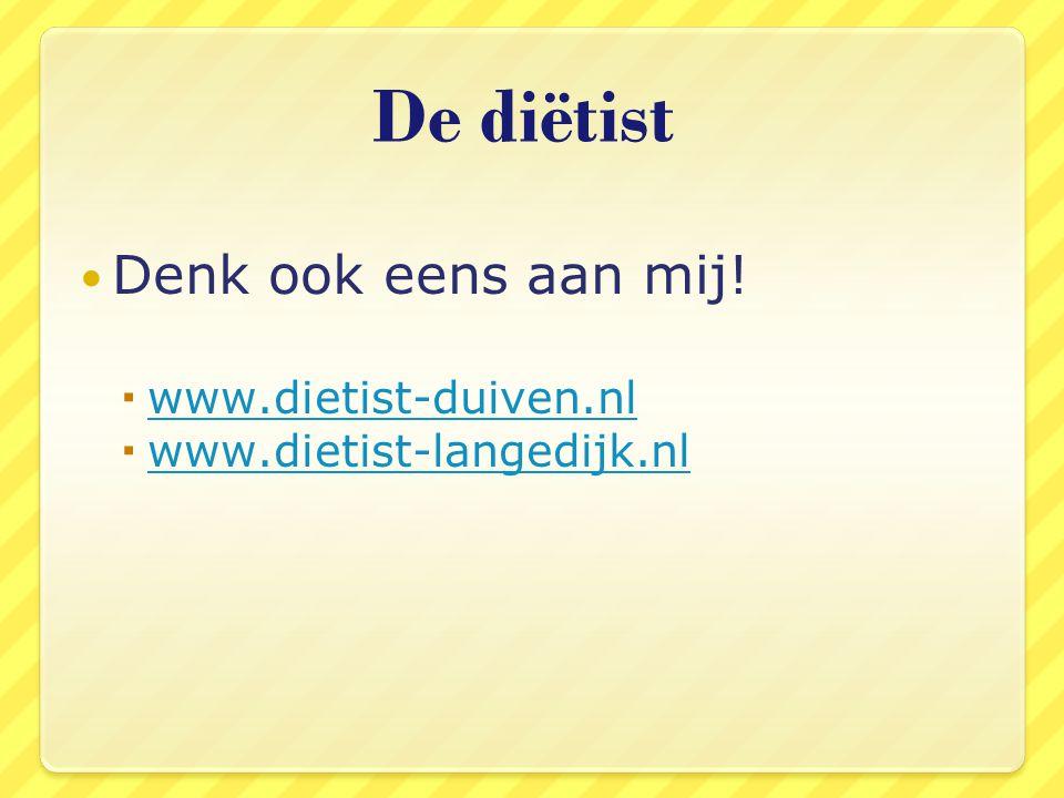 De diëtist Denk ook eens aan mij! www.dietist-duiven.nl
