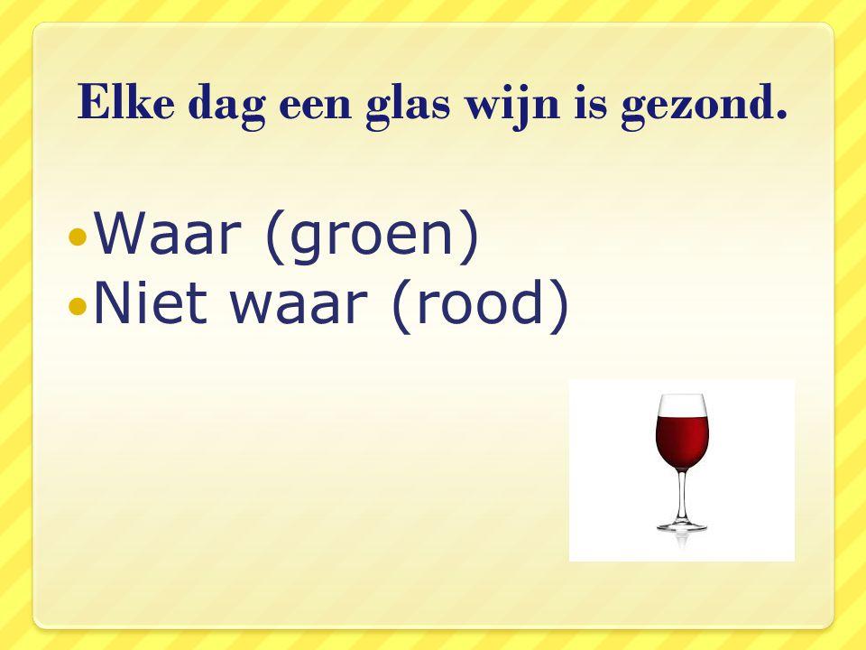 Elke dag een glas wijn is gezond.