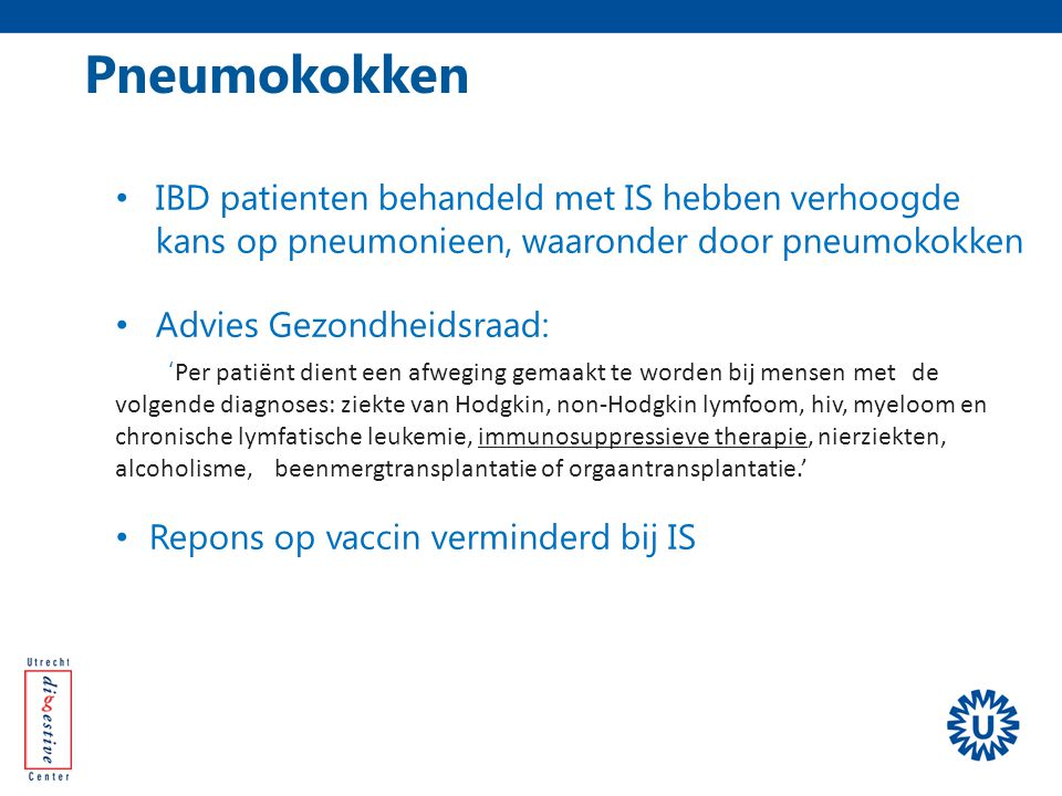 Pneumokokken IBD patienten behandeld met IS hebben verhoogde kans op pneumonieen, waaronder door pneumokokken.