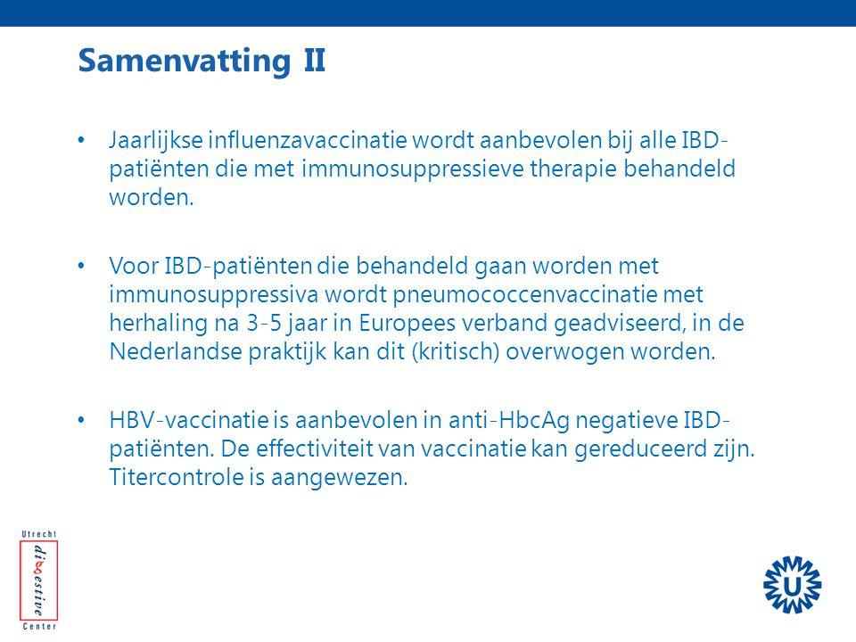 Samenvatting II Jaarlijkse influenzavaccinatie wordt aanbevolen bij alle IBD-patiënten die met immunosuppressieve therapie behandeld worden.