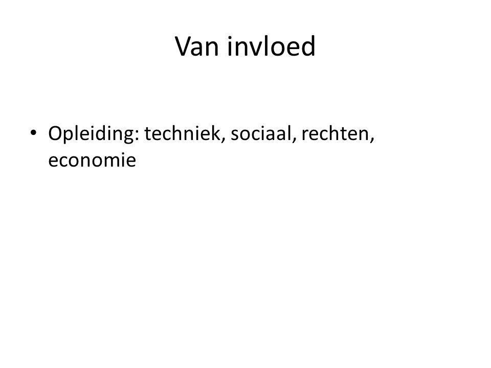 Van invloed Opleiding: techniek, sociaal, rechten, economie