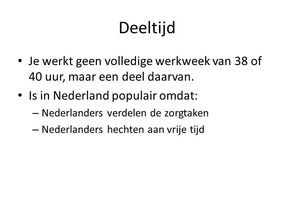 Deeltijd Je werkt geen volledige werkweek van 38 of 40 uur, maar een deel daarvan. Is in Nederland populair omdat: