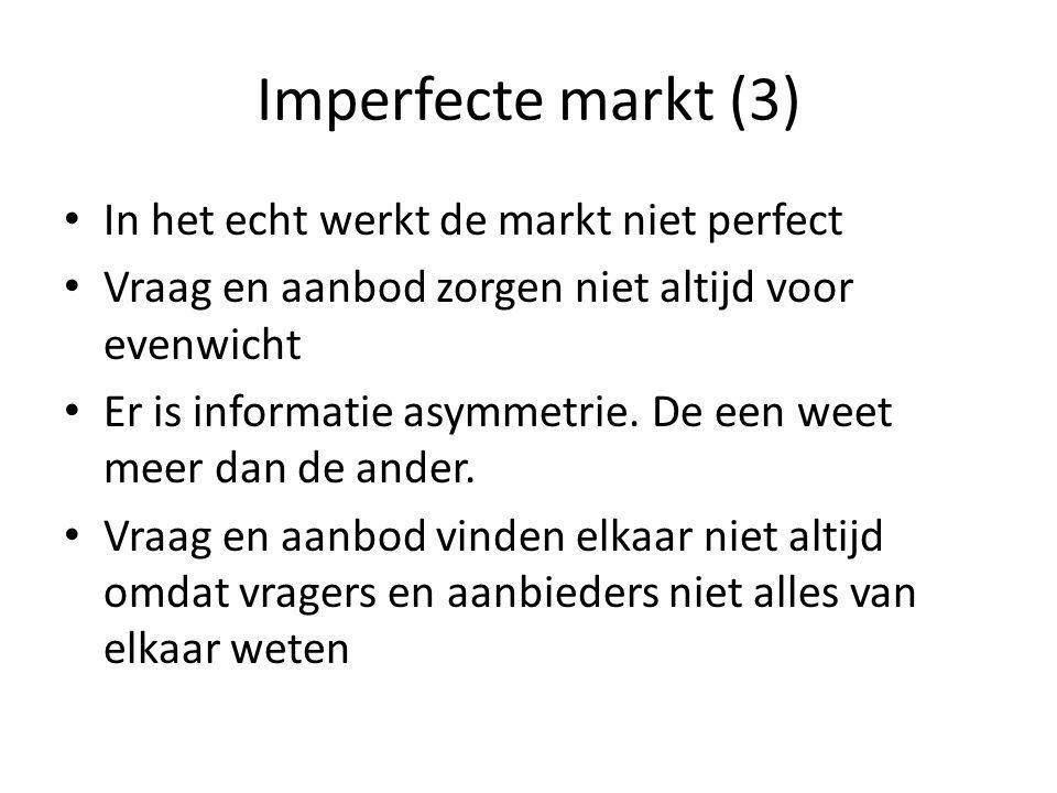 Imperfecte markt (3) In het echt werkt de markt niet perfect