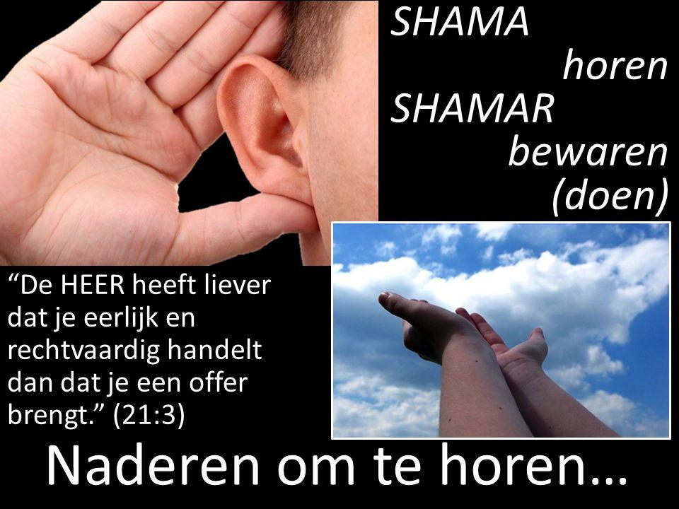 Naderen om te horen… SHAMA horen SHAMAR bewaren (doen)