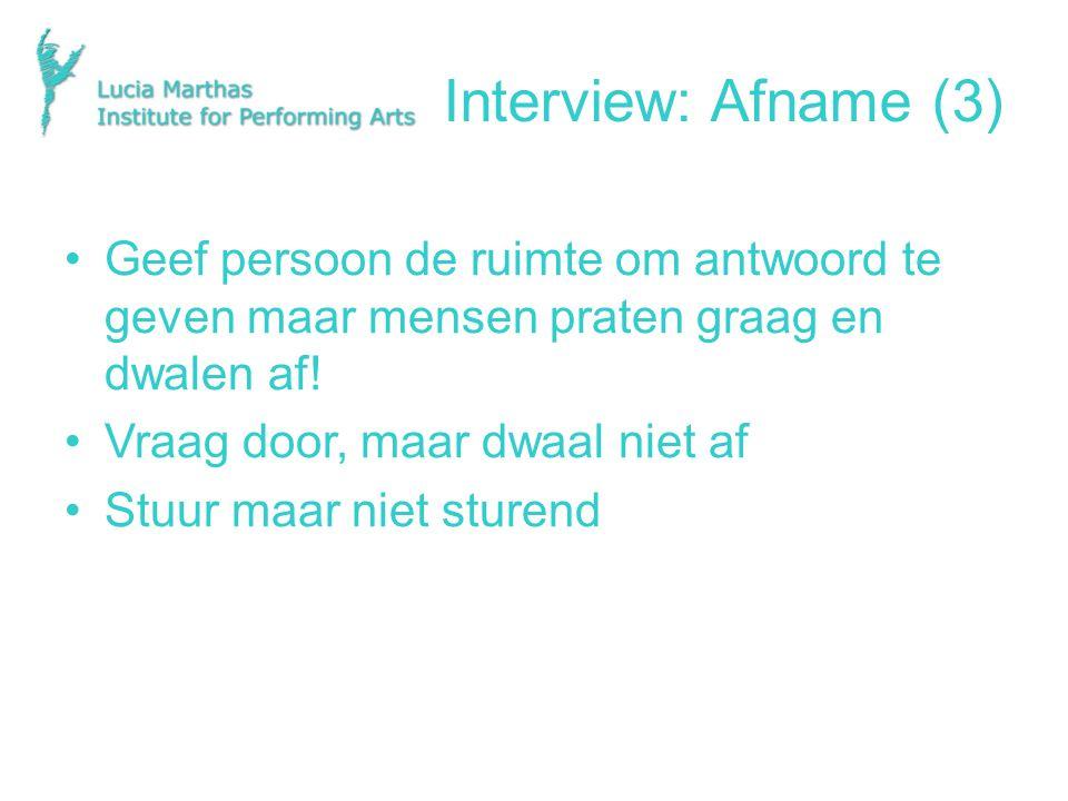 Interview: Afname (3) Geef persoon de ruimte om antwoord te geven maar mensen praten graag en dwalen af!