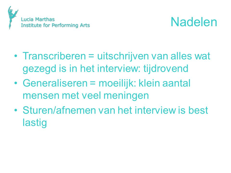 Nadelen Transcriberen = uitschrijven van alles wat gezegd is in het interview: tijdrovend.