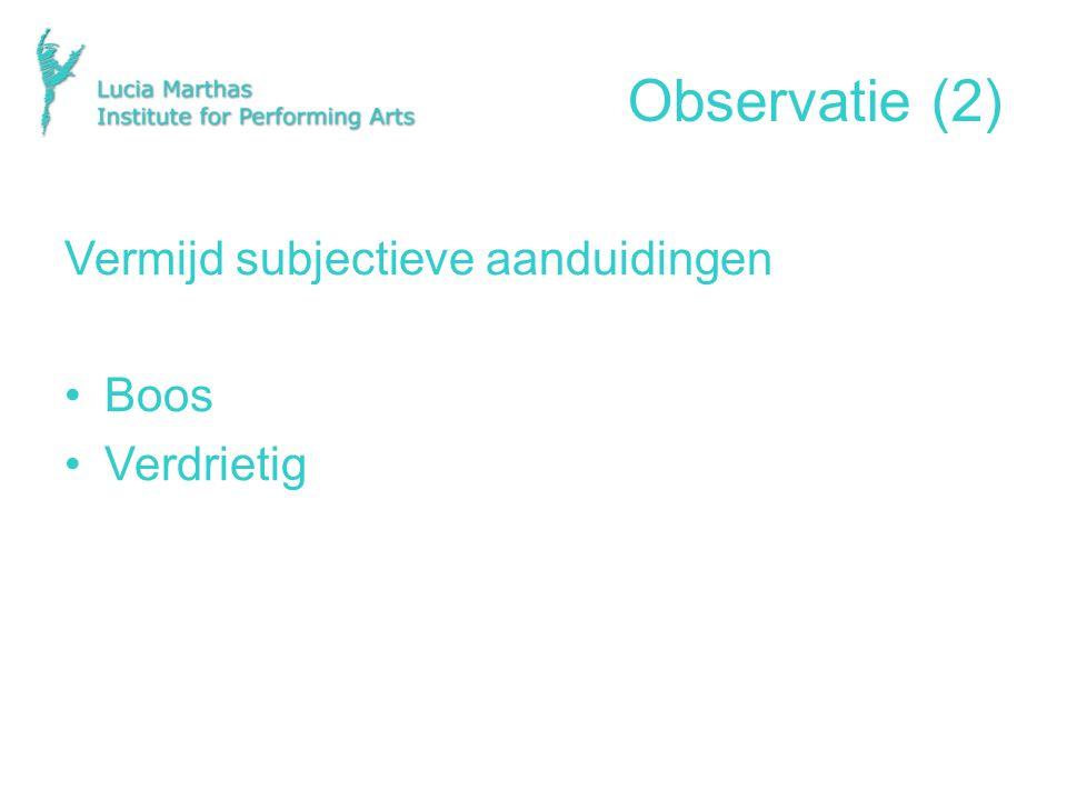 Observatie (2) Vermijd subjectieve aanduidingen Boos Verdrietig