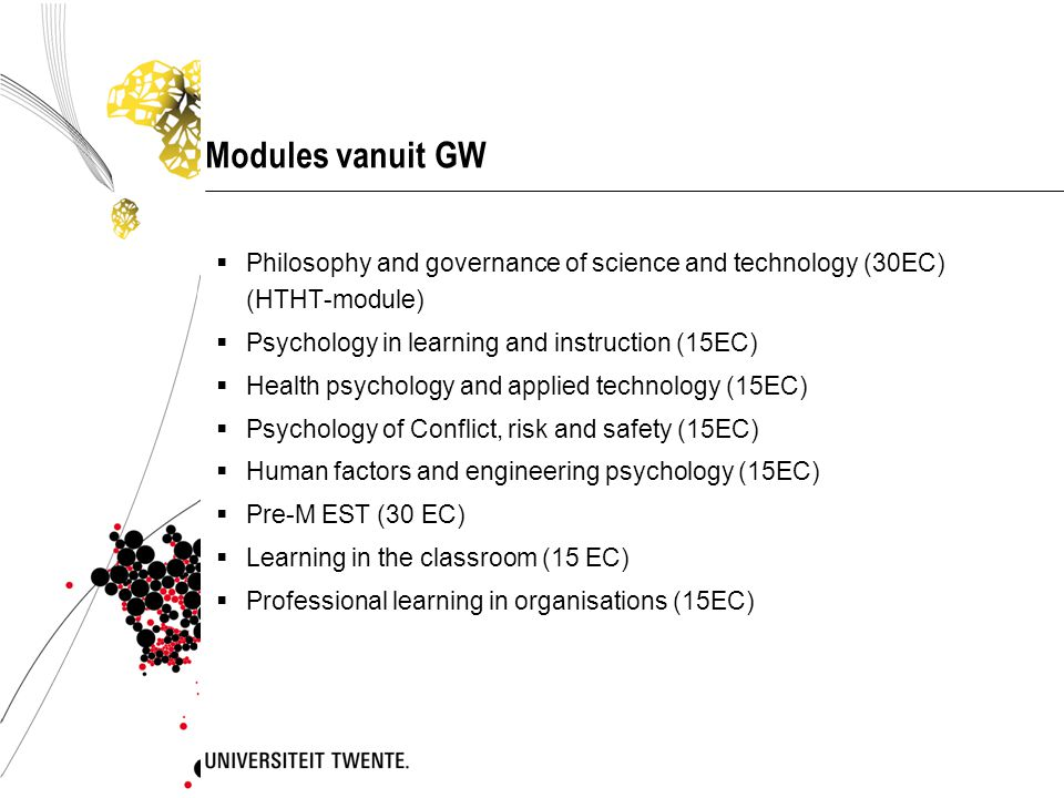 Modules vanuit GW Philosophy and governance of science and technology (30EC) (HTHT-module) Psychology in learning and instruction (15EC)