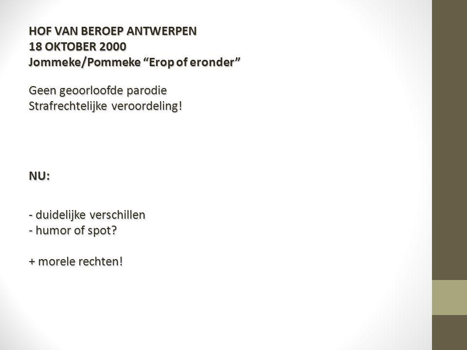 HOF VAN BEROEP ANTWERPEN 18 OKTOBER 2000 Jommeke/Pommeke Erop of eronder Geen geoorloofde parodie Strafrechtelijke veroordeling!