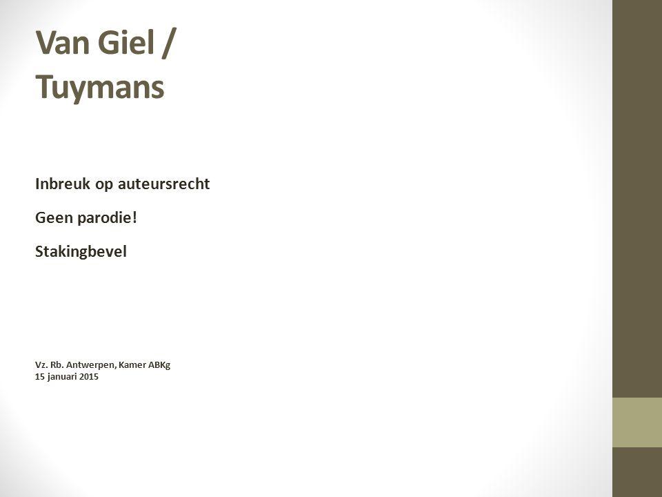 Van Giel / Tuymans Inbreuk op auteursrecht Geen parodie! Stakingbevel