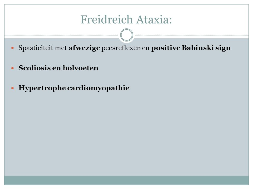 Freidreich Ataxia: Spasticiteit met afwezige peesreflexen en positive Babinski sign. Scoliosis en holvoeten.