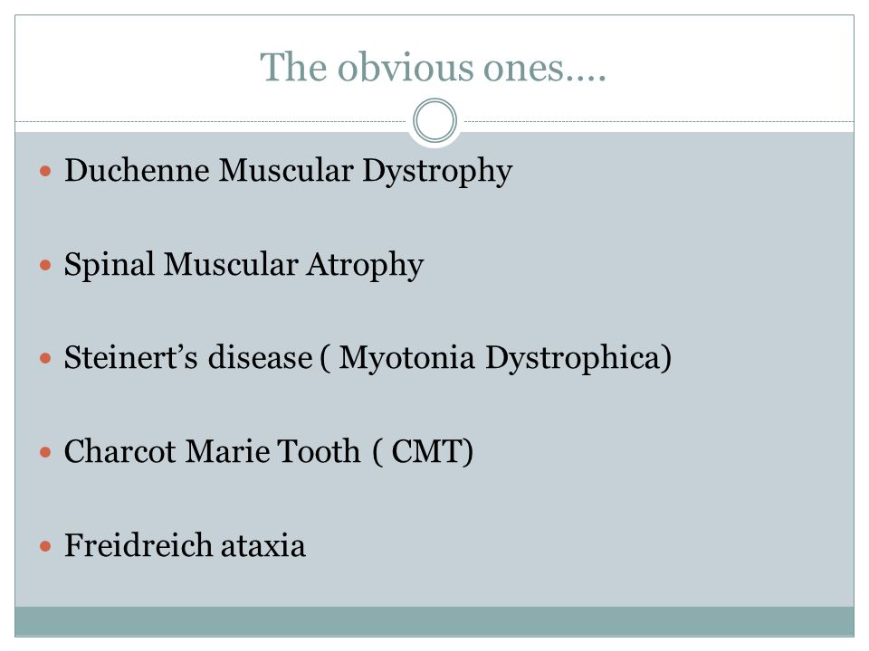 The obvious ones…. Duchenne Muscular Dystrophy Spinal Muscular Atrophy