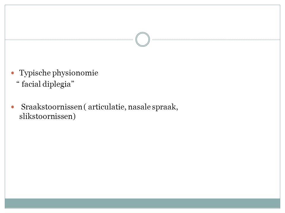 Typische physionomie facial diplegia Sraakstoornissen ( articulatie, nasale spraak, slikstoornissen)
