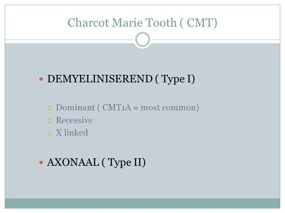 Charcot Marie Tooth ( CMT)