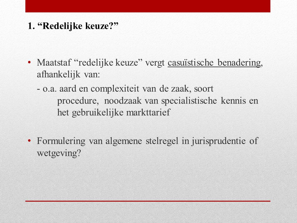 1. Redelijke keuze Maatstaf redelijke keuze vergt casuïstische benadering, afhankelijk van: