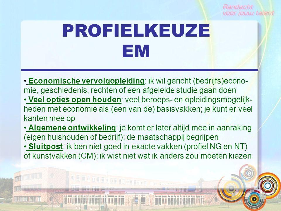 PROFIELKEUZE EM Economische vervolgopleiding: ik wil gericht (bedrijfs)econo-mie, geschiedenis, rechten of een afgeleide studie gaan doen.