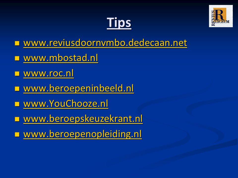 Tips www.reviusdoornvmbo.dedecaan.net www.mbostad.nl www.roc.nl