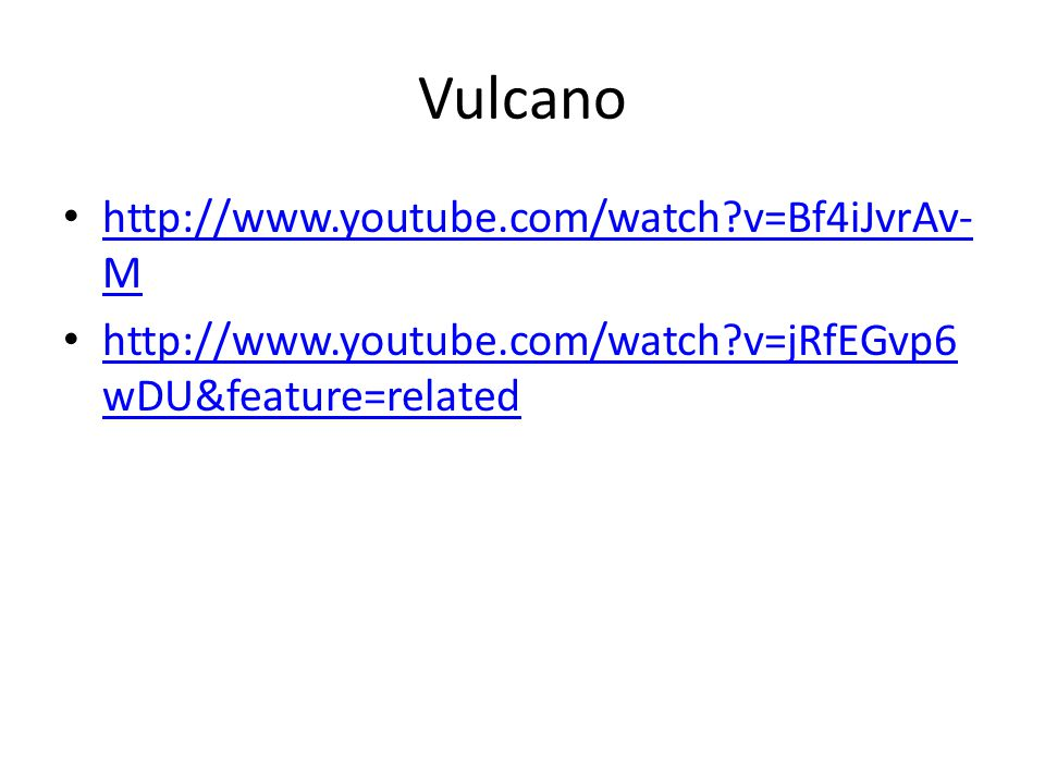 Vulcano http://www.youtube.com/watch v=Bf4iJvrAv-M
