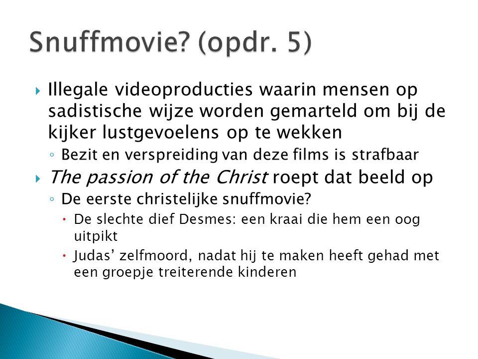 Snuffmovie (opdr. 5) Illegale videoproducties waarin mensen op sadistische wijze worden gemarteld om bij de kijker lustgevoelens op te wekken.