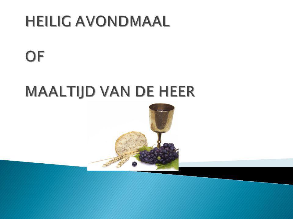 HEILIG AVONDMAAL OF MAALTIJD VAN DE HEER