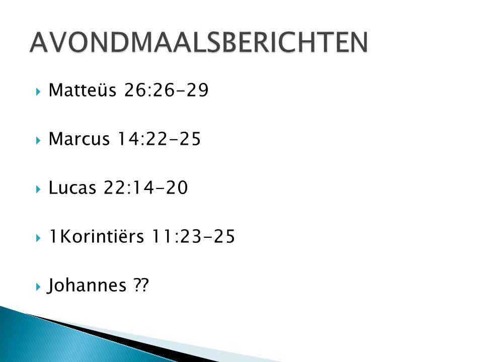AVONDMAALSBERICHTEN Matteüs 26:26-29 Marcus 14:22-25 Lucas 22:14-20