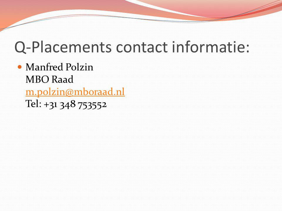 Q-Placements contact informatie: Manfred Polzin MBO Raad m.polzin@mboraad.nl Tel: +31 348 753552