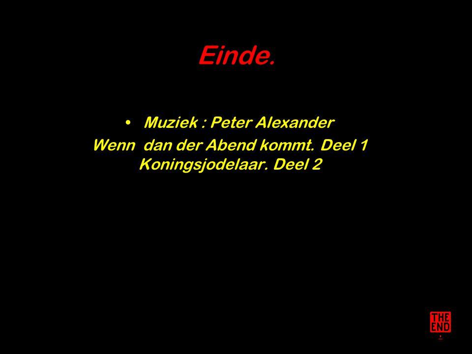 Einde. Muziek : Peter Alexander Wenn dan der Abend kommt. Deel 1