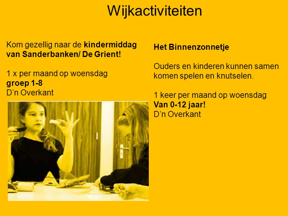 Wijkactiviteiten 07-01-12. Kom gezellig naar de kindermiddag van Sanderbanken/ De Grient! 1 x per maand op woensdag.