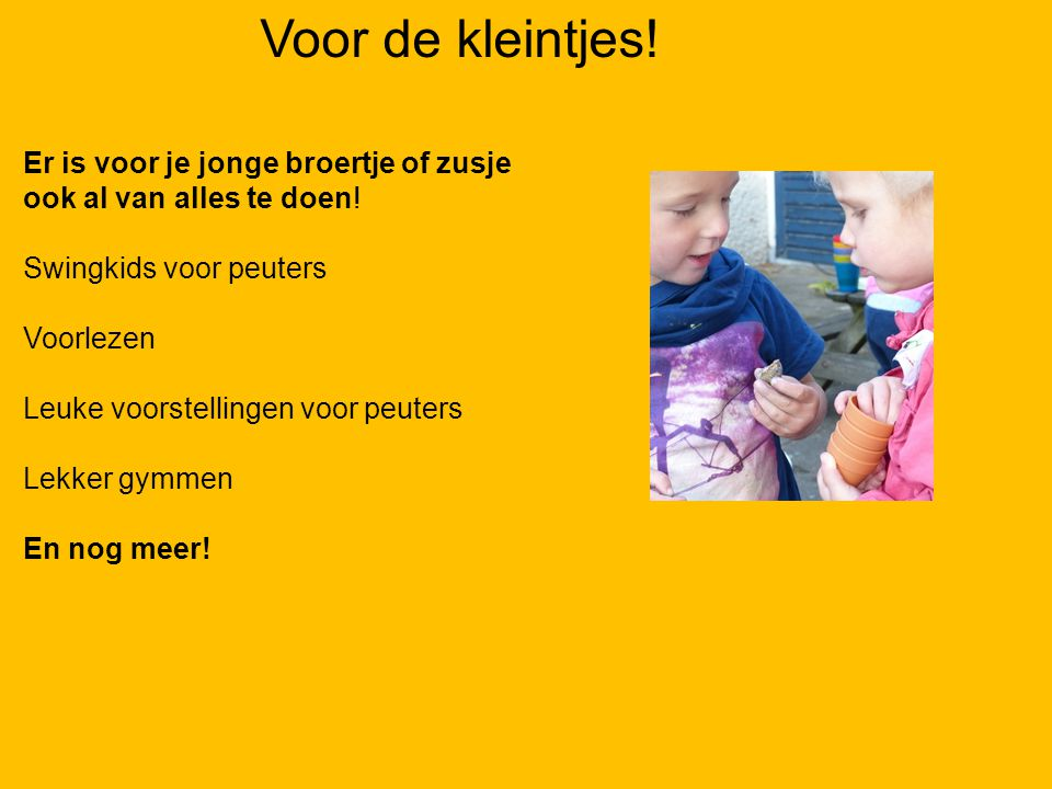 Voor de kleintjes! 07-01-12. Er is voor je jonge broertje of zusje ook al van alles te doen! Swingkids voor peuters.