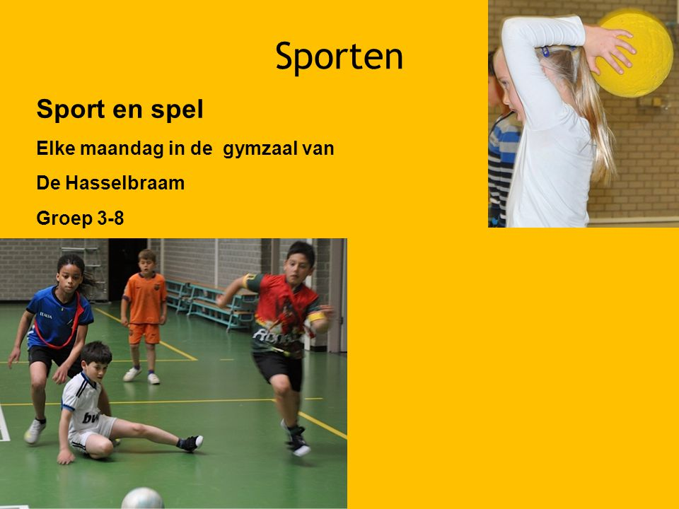Sporten Sport en spel Elke maandag in de gymzaal van De Hasselbraam