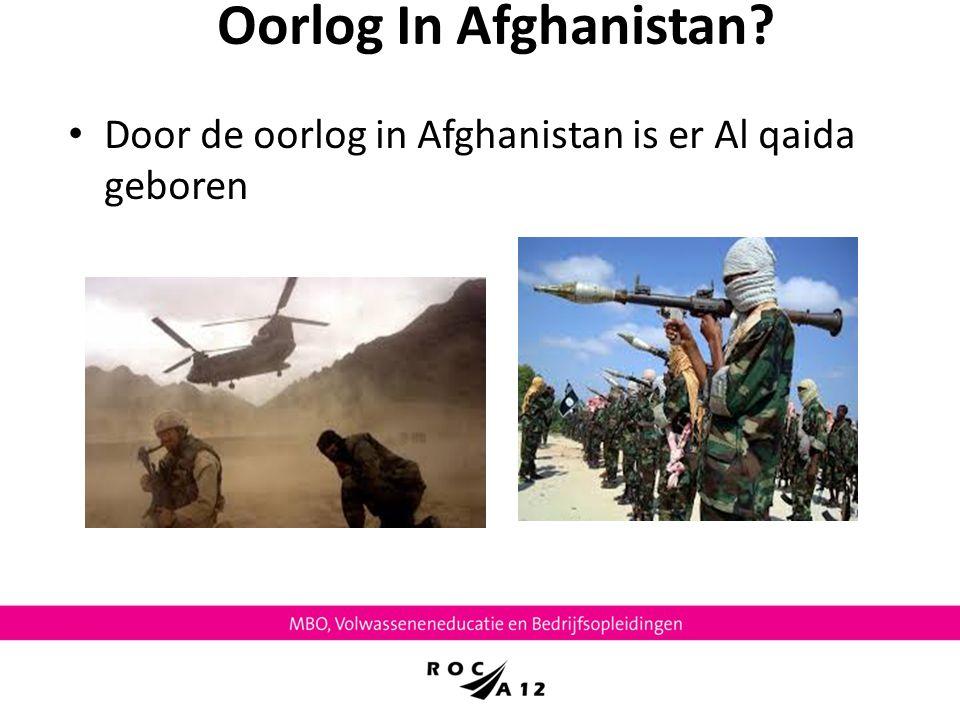 Oorlog In Afghanistan Door de oorlog in Afghanistan is er Al qaida geboren