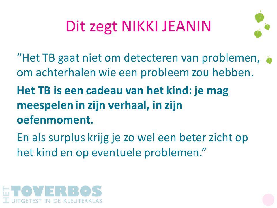 Dit zegt NIKKI JEANIN Het TB gaat niet om detecteren van problemen, om achterhalen wie een probleem zou hebben.
